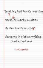A Snarky Guide to Master the Essential Elements of Fiction Writing by JMDiedrich