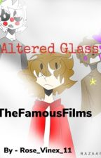 Altered Glass - Thefamousfilms by Rose_Vinex_11