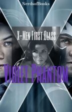 X-Men: First Class Fanfiction: Violet Phantom by nerdsofbooks