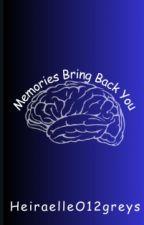 Memories Bring Back You  by HeiraelleO12greys