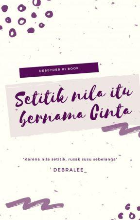 Setitik nila itu bernama Cinta by Debralee_