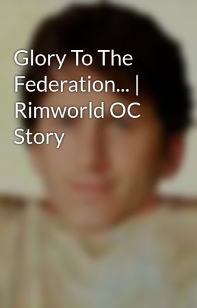 Glory To The Federation... | Rimworld OC Story by steampunk123123