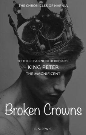 Broken Crowns Peter Pevensie x reader book 2 by siriusly394