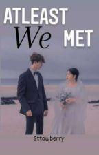 Atleast We Met by gwiniiee
