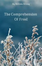 The Comprehension Of Frost by JudeBelinda