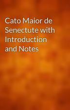 Cato Maior de Senectute with Introduction and Notes by gutenberg