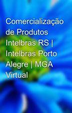 Comercialização de Produtos Intelbras RS | Intelbras Porto Alegre | MGA Virtual by mgavirtual