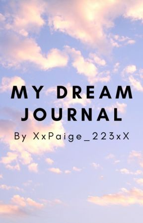My Dream Journal (ft. shifting) by XxPaige_223xX