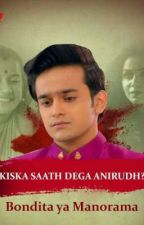 Manorama: Anirudh's Biggest Mistake??  by Priyanka_Anidita_fan