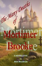The Many Deaths of Mortimer Brooke by MattMacBride