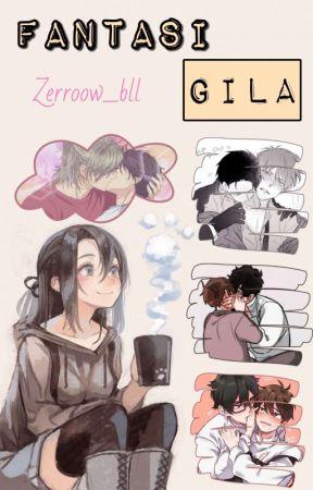Fantasi Gila || Fujoshi's Story by Zerroow_bll