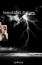 المستقبل الجميل 💫💛 by Morey613