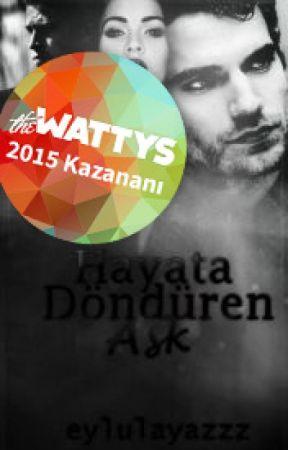 HAYATA DÖNDÜREN AŞK (Tamamlandı) #Wattys2015 by eylulayazzz