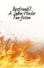 Best friends? || A Jaden Hossler Fan-fiction by 20justawriter21