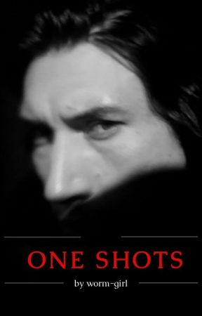 One Shots [ Adam Driver Characters ] by worm-girl