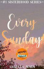 Every Sunday (Sisterhood Series #1) by Angelus_Mara