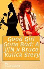 Good Girl Gone Bad: A Y/N x Bruce Kulick Story by FoxxHawk91
