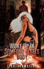 Woke up in someone else's body by itsotakumaxine