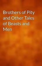 Brothers of Pity and Other Tales of Beasts and Men by gutenberg