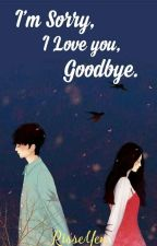 I'm Sorry, I love you, Goodbye. by RisseYen