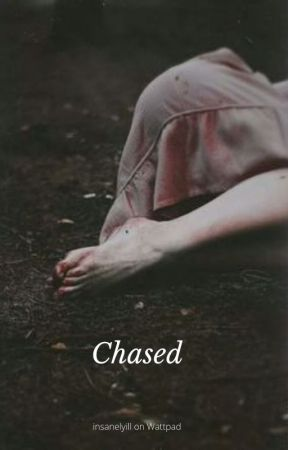 Chased. by insanelyill