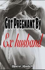 GOT PREGNANT BY EX HUSBAND by Macxi_bade11
