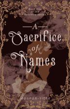 A Sacrifice of Names by leannansithe