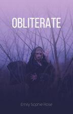 Obliterate by EmilySophieRose
