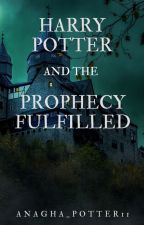 Harry Potter and the Prophecy Fulfilled by Phoenix_is_here