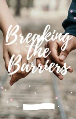Breaking the Barriers by BIshYTeeN