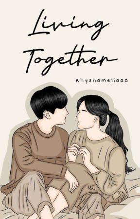 Living Together  by khyshameliaaa