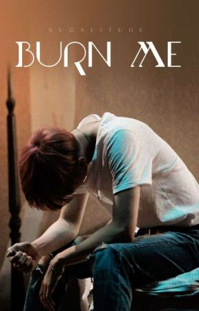 Burn Me  by sugalitude