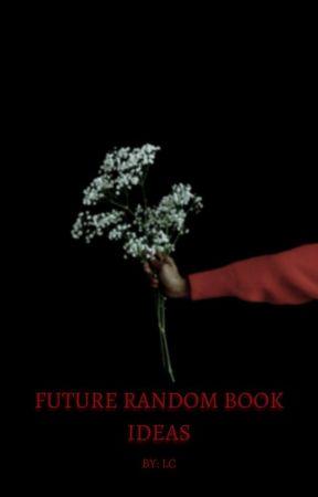 FUTURE RANDOM BOOK IDEAS by MangaLoverOf2020