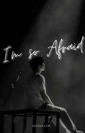 I'm so Afraid [✓] by nocholattevita