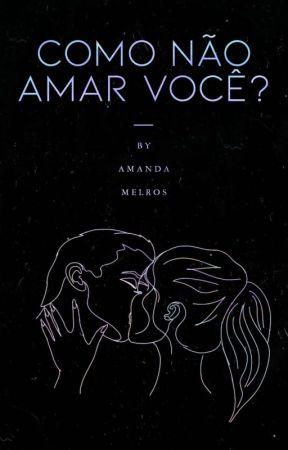 Como Não Amar Você? by A_Melros