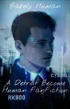 Barely Human: A Detroit Become Human Connor X OC Fanfic by A_Lowkey_Fangorl