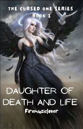 Daughter of Death and Life by Firemuziclover