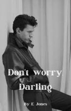 Don't worry, darling (TomHollandxReader) by marvelpovs3000