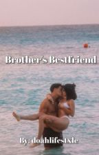 Brothers Bestfriend *doah story* by doahlifestxle