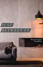 Just Between Us  by senpaibrina