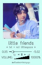 little friends [ txt + nct littlespace ] by wittwebeomieanyuyu