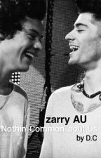 Nothin' Common 'bout Us [Zarry] by debjaniC