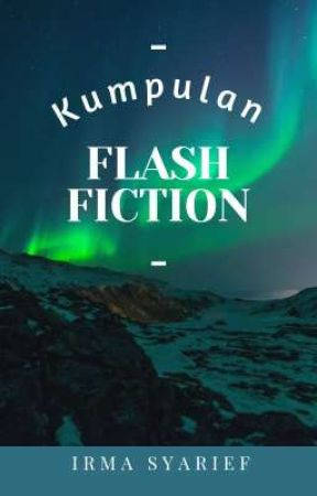 Kumpulan FLASH FICTION by irmasyarief
