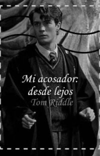 ---𝙈𝙞 𝙖𝙘𝙤𝙨𝙖𝙙𝙤𝙧 : 𝙙𝙚𝙨𝙙𝙚 𝙡𝙚𝙟𝙤𝙨 --- Tom Riddle  cover