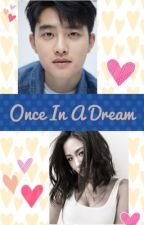 Once In A Dream [D.O Fanfic] by Ynnatbeel