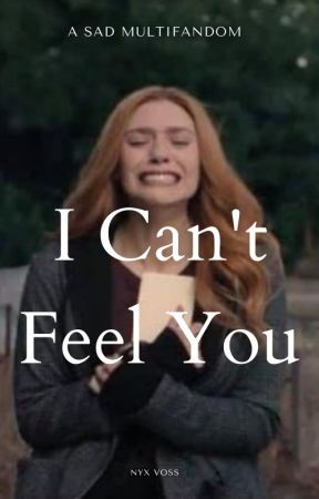 I Can't Feel You | Sad Multifandom (✓) by Nyx_Voss
