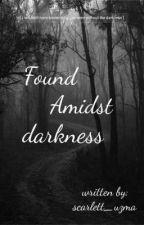Found Amidst Darkness  by scarlett_uzma