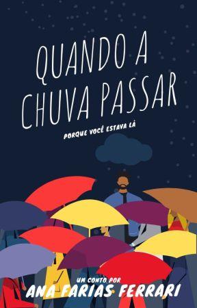 Quando a chuva passar (porque você estava lá) by AnasoAna
