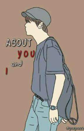 ABOUT YOU and I by piepieew