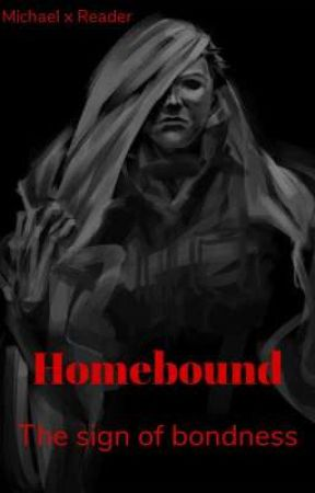 Homebound - The sign of bondness (Michael x Reader)  by Rin_Morow